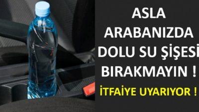 İtfaiyeciler Uyarıyor, Asla Arabanızda Dolu Su Şişesi Bırakmayın