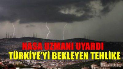 NASA Uzmanından Türkiye için Korkutan Uyarı