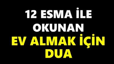 12 Esma ile Okunan Ev Almak için Dua