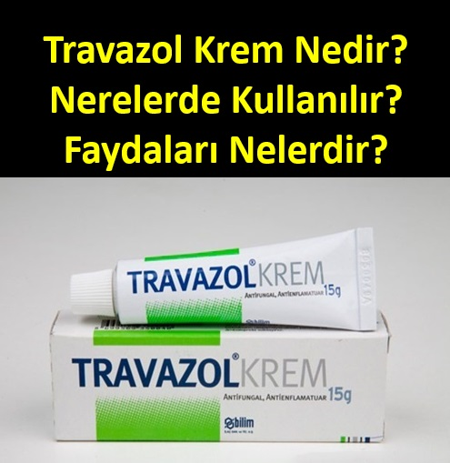Travazol krem nerelerde kullanılır